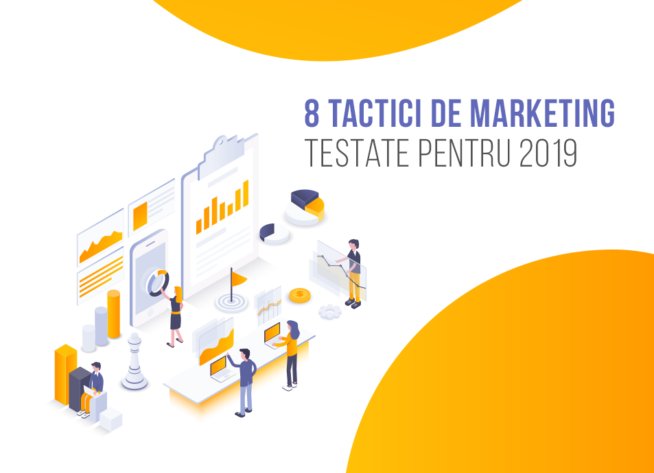8 Tactici de Marketing Testate pentru 2019